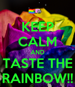 Poster: KEEP CALM AND TASTE THE RAINBOW!!