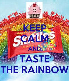 Poster: KEEP CALM AND TASTE THE RAINBOW