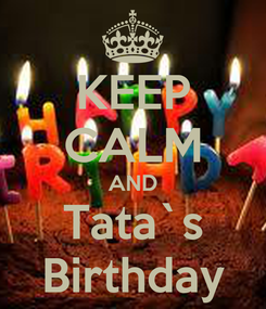 Poster: KEEP CALM AND Tata`s Birthday