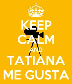 Poster: KEEP CALM AND TATIANA ME GUSTA