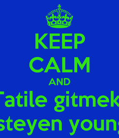 Poster: KEEP CALM AND Tatile gitmek  isteyen young