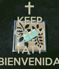 Poster: KEEP CALM AND TATY BIENVENIDA
