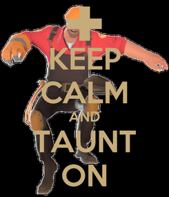 Poster: KEEP CALM AND TAUNT ON