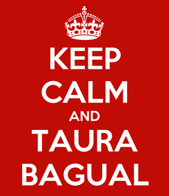 Poster: KEEP CALM AND TAURA BAGUAL