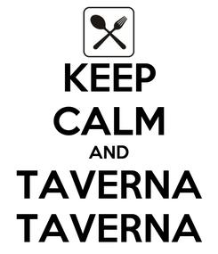 Poster: KEEP CALM AND TAVERNA TAVERNA