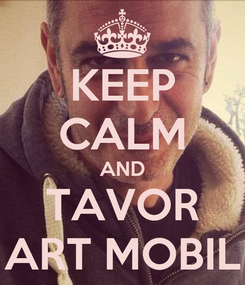 Poster: KEEP CALM AND TAVOR ART MOBIL