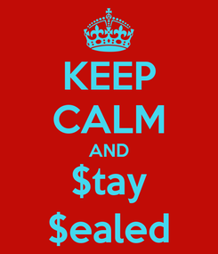 Poster: KEEP CALM AND $tay $ealed