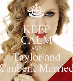 Poster: KEEP CALM AND Taylor and Canberk Married