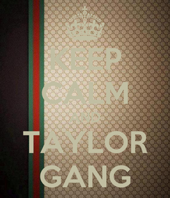Poster: KEEP CALM AND TAYLOR GANG
