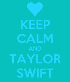 Poster: KEEP CALM AND TAYLOR SWIFT