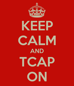 Poster: KEEP CALM AND TCAP ON