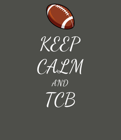 Poster: KEEP CALM AND TCB