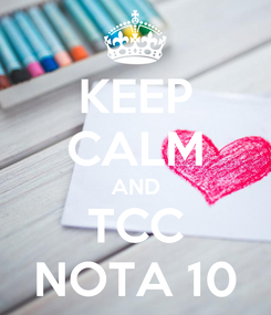 Poster: KEEP CALM AND TCC NOTA 10