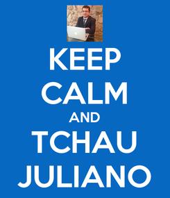 Poster: KEEP CALM AND TCHAU JULIANO