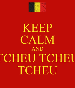 Poster: KEEP CALM AND TCHEU TCHEU TCHEU