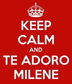 Poster: KEEP CALM AND TE ADORO MILENE
