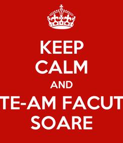 Poster: KEEP CALM AND TE-AM FACUT SOARE