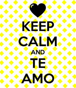 Poster: KEEP CALM AND TE AMO