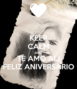 Poster: KEEP CALM AND TE AMO ALI FELIZ ANIVERSARIO