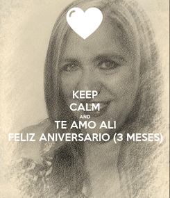Poster: KEEP CALM AND TE AMO ALI FELIZ ANIVERSARIO (3 MESES)