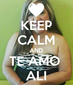 Poster: KEEP CALM AND TE AMO  ALI