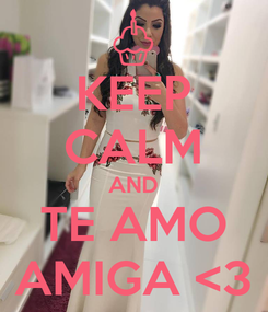 Poster: KEEP CALM AND TE AMO AMIGA <3