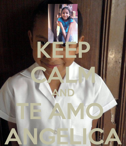 Poster: KEEP CALM AND TE AMO  ANGELICA