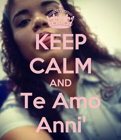 Poster: KEEP CALM AND Te Amo Anni'