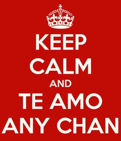 Poster: KEEP CALM AND TE AMO ANY CHAN