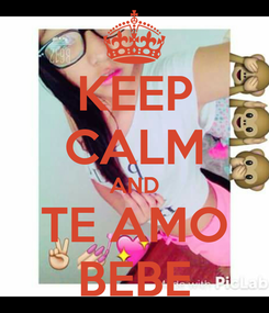 Poster: KEEP CALM AND TE AMO BEBE