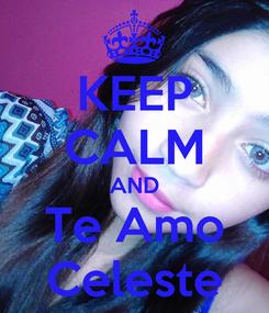 Poster: KEEP CALM AND Te Amo Celeste