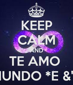 Poster: KEEP CALM AND TE AMO  CHUNDO *E &' F*