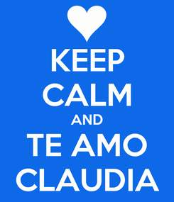 Poster: KEEP CALM AND TE AMO CLAUDIA
