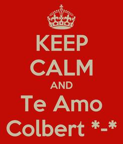Poster: KEEP CALM AND Te Amo Colbert *-*