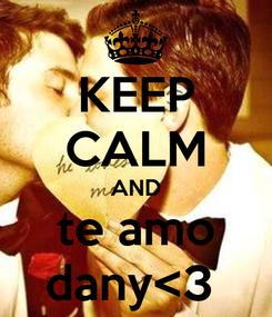 Poster: KEEP CALM AND te amo dany<3