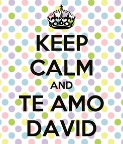 Poster: KEEP CALM AND TE AMO DAVID