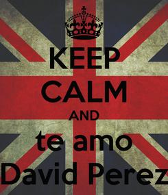 Poster: KEEP CALM AND te amo David Perez