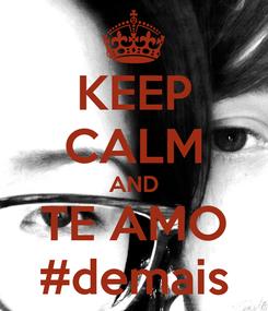 Poster: KEEP CALM AND TE AMO #demais