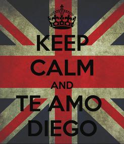 Poster: KEEP CALM AND TE AMO  DIEGO