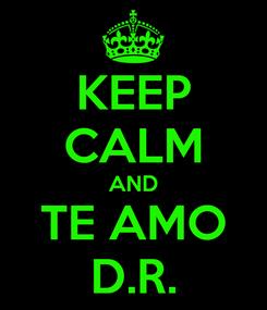 Poster: KEEP CALM AND TE AMO D.R.