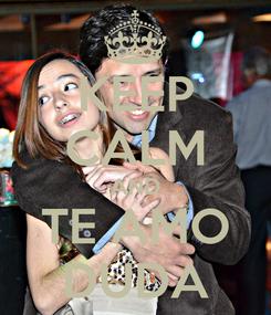 Poster: KEEP CALM AND TE AMO DUDA