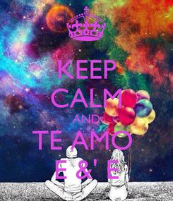 Poster: KEEP CALM AND TE AMO  E &' E