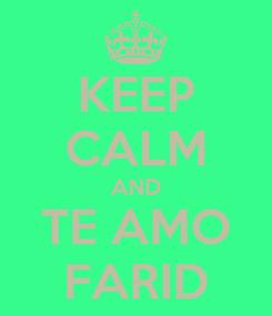Poster: KEEP CALM AND TE AMO FARID