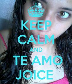 Poster: KEEP CALM AND  TE AMO JOICE