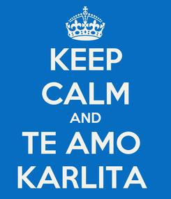 Poster: KEEP CALM AND TE AMO  KARLITA