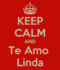 Poster: KEEP CALM AND Te Amo  Linda
