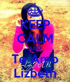 Poster: KEEP CALM AND Te Amo Lizbeth