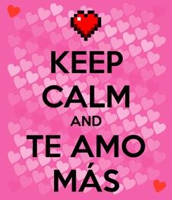 Poster: KEEP CALM AND TE AMO MÁS