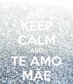 Poster: KEEP CALM AND TE AMO MÃE