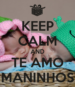 Poster: KEEP CALM AND TE AMO MANINHOS